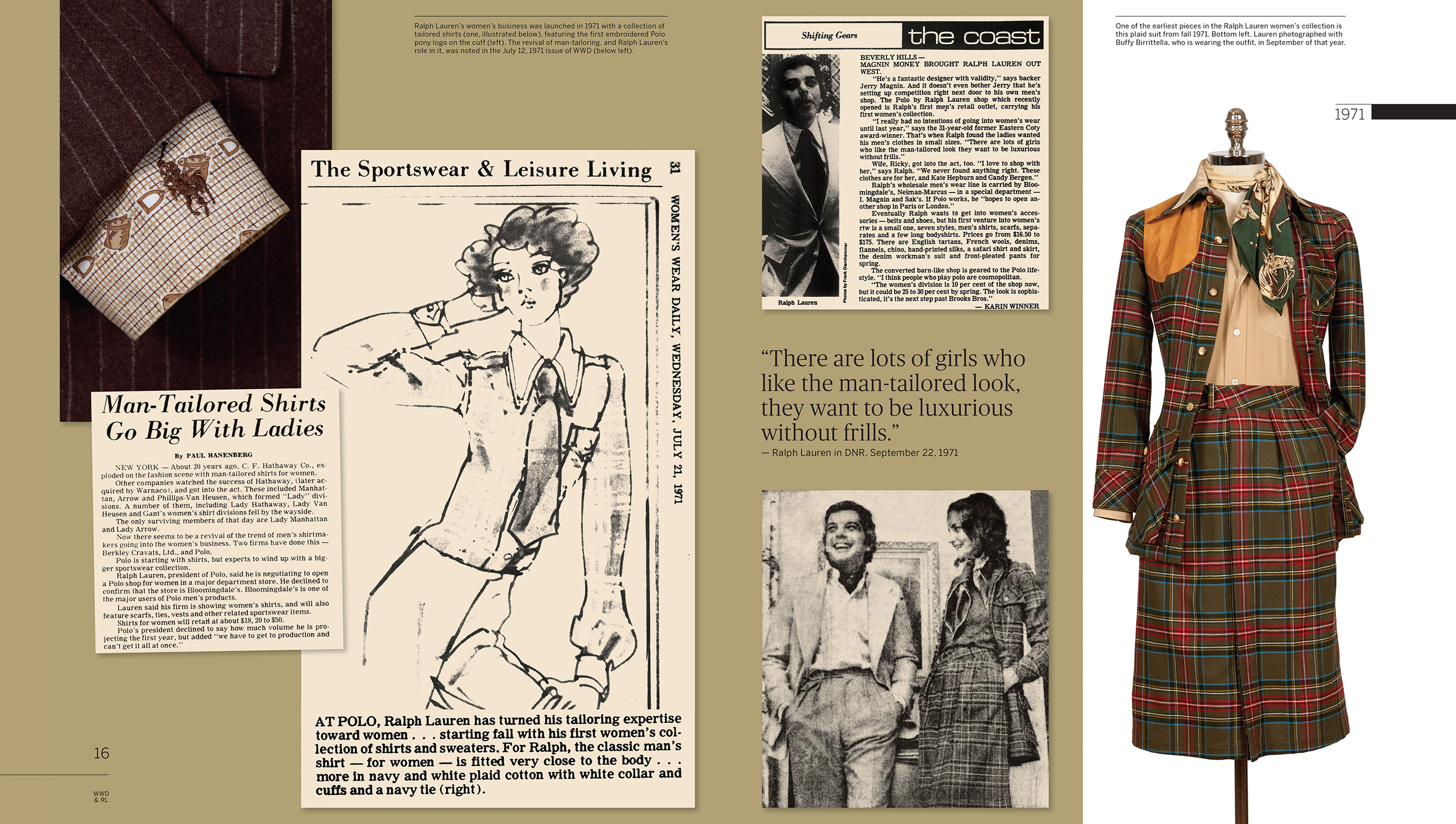 "1971: With Birrittella on board, Mr. Lauren launches with first line of womenswear in the fall. Taking cues from men's tailoring, the closely fitted button-down shirts, tartan skirt suits, and sweaters bring the Ralph Lauren look to a whole new client base. ""They want to be luxurious without frills,"" Mr. Lauren says of women who gravitate toward his menswear-inspired aesthetic. Meanwhile, Mr. Lauren's vision for a retail concept comes to fruition with the opening of the first stand-alone Polo by Ralph Lauren shop on Beverly Hills's storied Rodeo Drive."